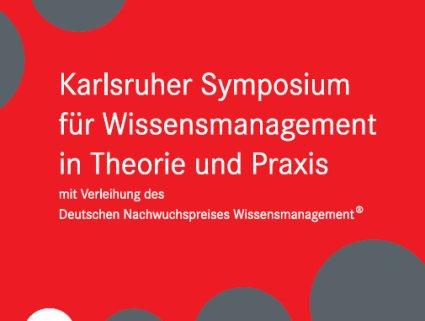 Karlsruher Symposium für Wissensmanagement in Theorie und Praxis**